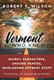 Vermont . . . Who Knew?: Quirky Characters, Unsung Heroes, Wholesome, Offbeat Stuff