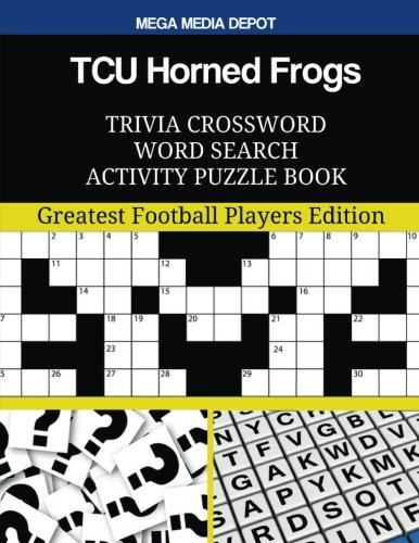 TCU Horned Frogs Trivia Crossword Word Search Activity Puzzle Book: Greatest Football Players Edition