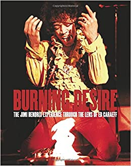 Book Burning Desire: The Jimi Hendrix Experience through the Lens of Ed Caraeff