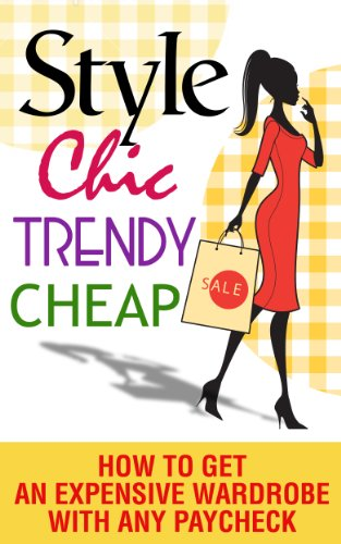 Book: Style, Chic, Trendy, Cheap - How to Get an Expensive Wardrobe to Fit Any Paycheck by Elle Campbell