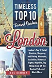 London: London's Top 10 Hotel Districts, Shopping and Dining, Museums, Activities, Historical Sights, Nightlife, Top Things to do Off the Beaten Path, and Much More! Timeless Top 10 Travel Guides
