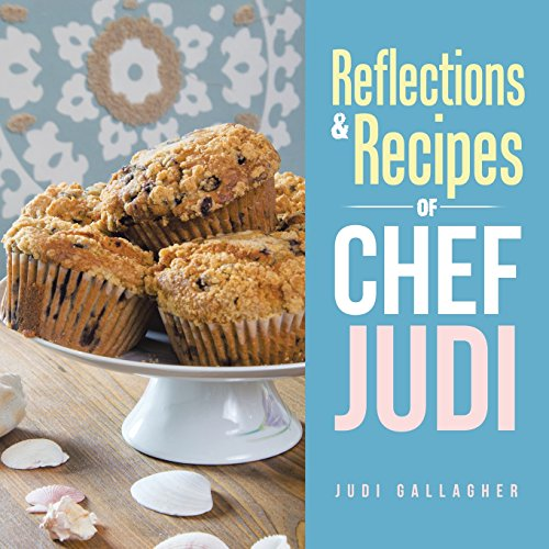 Reflections & Recipes of Chef Judi by Judi Gallagher