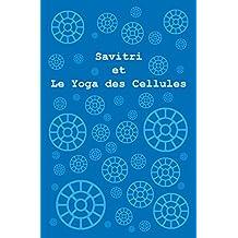 Savitri et Le Yoga des Cellules (French Edition)
