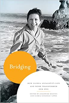 Book Bridging: How Gloria Anzaldua's Life and Work Transformed Our Own