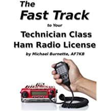 The Fast Track To Your Technician Class Ham Radio License: Covers all FCC Technician Class Exam Questions July 1, 2014 until June 30, 2018 (Fast Track Ham License Series) (Volume 1)