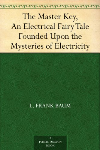 The Master Key, An Electrical Fairy Tale Founded Upon the Mysteries of Electricity (English Edition)