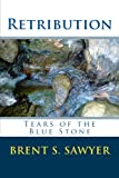 Retribution: Tears of the Blue Stone, Brent Sawyer, 1460930770