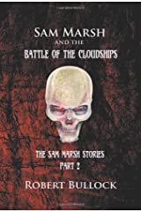 Sam Marsh and the Battle of the Cloudships: The Sam Marsh Stories - Part 2 Paperback