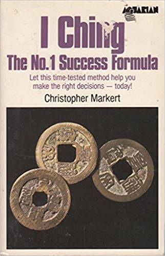 I Ching: The No. 1 Success Formula : Let This Time-Tested Method Help You Make the Right Decisions--Today! by Christopher Markert (1986-09-05)