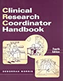 Clinical Research Coordinator Handbook, Fourth Edition, Norris, Deborrah, 0937548707