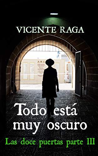 Todo está muy oscuro: Las doce puertas parte III por Vicente Raga