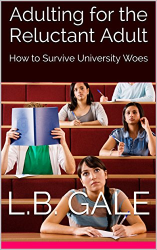 Adulting for the Reluctant Adult: How to Survive University Woes