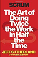 Scrum: The Art of Doing Twice the Work in Half the Time Front Cover