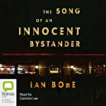 The Song of an Innocent Bystander | Ian Bone