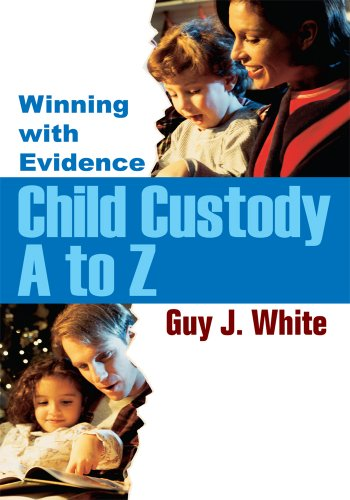 Child Custody A to Z: Winning with Evidence: Winning with Evidence