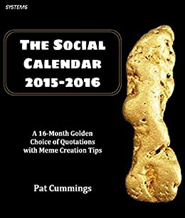 The Social Calendar 2015-2016: A 16-Month Golden Choice of Quotations with Meme Creation Tips by [Cummings, Pat]