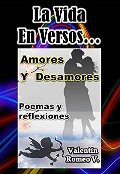 La Vida En Versos: Amores Y Desamores de [Romeo V., Valentín ]