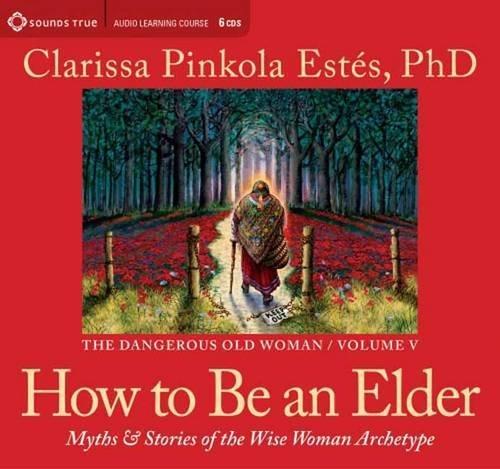 How to Be an Elder 1st (first) by Estes PhD, Clarissa Pinkola (2012) Audio CD