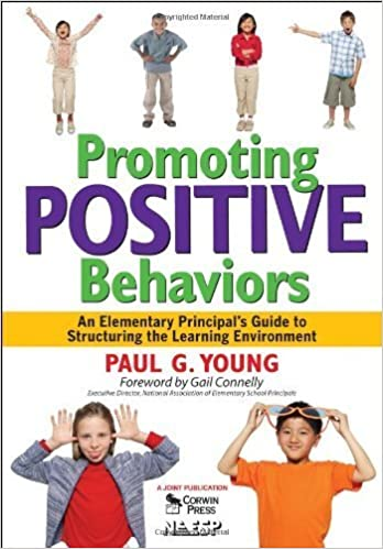 Promoting Positive Behaviors: An Elementary Principal's Guide to Structuring the Learning Environment by Young, Paul G. (2007)