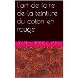 l'art de faire de la teinture du coton en rouge (French Edition)