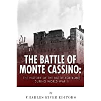 The Battle of Monte Cassino: The History of the Battle for Rome during World War II