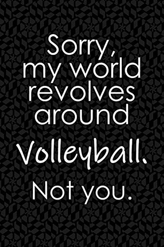 Sorry, My world revolves around Volleyball. Not you.: Funny School or Office Blank Lined Journal for sport fans and players por Eventful Ameli