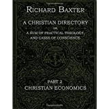 A Christian Directory, A SUM OF PRACTICAL THEOLOGY AND CASES OF CONSCIENCE - Part 2: Christian Economics