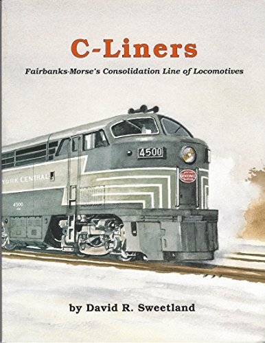 C-Liners: Fairbanks-Morse's Consolidation Line of Locomotives ()