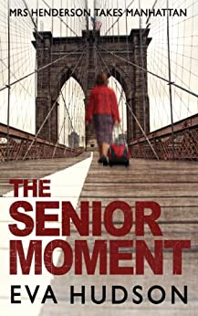 The Senior Moment: A Highly Unconventional Heist Thriller (Angela Tate Investigations Book 2) by [Hudson, Eva]