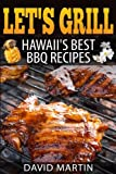 Let s Grill! Hawaii s Best BBQ Recipes: Barbecue Grilling, Smoking, and Slow Cooking Meats, Fish, Seafood, Sides, Vegetables, and Desserts (Volume 6)