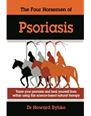 The Four Horsemen Of Psoriasis: Tame Your Psoriasis From Within. A Science-Based Natural Therapy