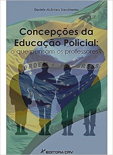 Concepcoes Da Educacao Policial - O Que Pensam Os Professores?