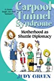 Carpool Tunnel Syndrome: Motherhood as Shuttle Diplomacy