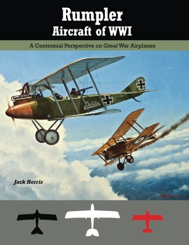 Rumpler Aircraft of WWI: A Centennial Perspective on Great War Airplanes (Great War Aviation Centennial Series) (Volume 11)
