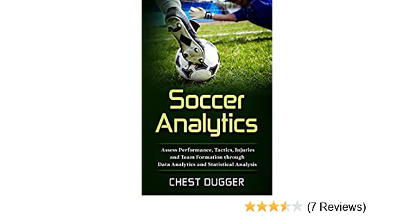 Soccer Analytics: Assess Performance, Tactics, Injuries and Team Formation  through Data Analytics and Statistical Analysis See more