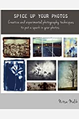 Spice Up Your Photos: Creative photography techniques to put a spark in your photos Paperback