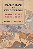 "Audrey Truschke, ""Culture of Encounters: Sanskrit at the Mughal Court"" (Columbia UP, 2016)"
