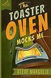 The Toaster Oven Mocks Me by Steve Margolis (2015-10-29)