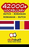 42000+ Dutch - Romanian Romanian - Dutch Vocabulary (Dutch Edition)
