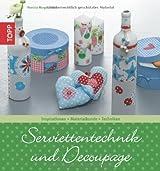 Serviettentechnik und Découpage: Inspirationen - Materialkunde - Techniken