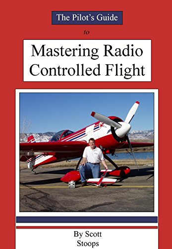 (The Pilot's Guide to Mastering Radio Controlled Flight)