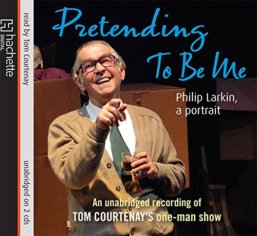 Pretending to be Me: Philip Larkin, a Portrait