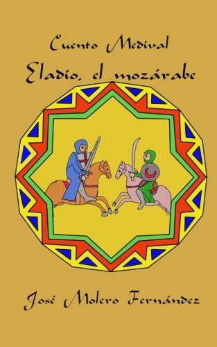 Eladio, el mozarabe (Cuentos Medievales) (Volume 3) (Spanish Edition)