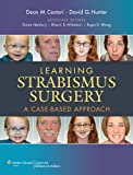 Learning Strabismus Surgery : A Case-Based Approach, Cestari, Dean M. and Hunter, David G., 1451116608