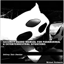 Security Guard Manual for Paranormal & Extraterrestrial Situations Audiobook by Jeffrey Jeschke Narrated by Michael Goldsmith
