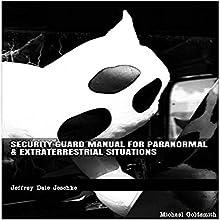 Security Guard Manual for Paranormal & Extraterrestrial Situations | Livre audio Auteur(s) : Jeffrey Jeschke Narrateur(s) : Michael Goldsmith