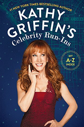 Kathy Griffin's Celebrity Run-Ins: My A-Z Index by [Griffin, Kathy]