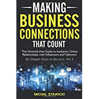 Making Business Connections That Count: The Gimmick-free Guide to Authentic Online Relationships with Influencers and Followers