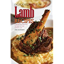 Delicious and Easy Lamb Recipes: Lamb Recipes for You to Have an Easy Kitchen Life!