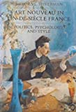 Art Nouveau in Fin-de-Siecle France : Politics, Psychology, and Style, Silverman, Debora L., 0520063228